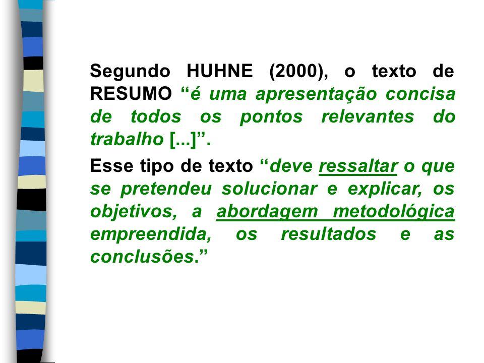 Segundo HUHNE (2000), o texto de RESUMO é uma apresentação concisa de todos os pontos relevantes do trabalho [...] .